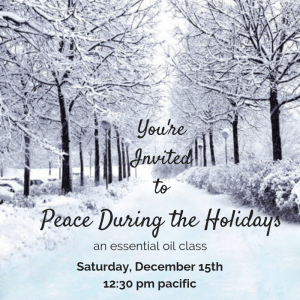 (Winter wonderland background) You're Invited to Peace During the Holidays, an essential oil class, December 15th 12:30 pm pacific