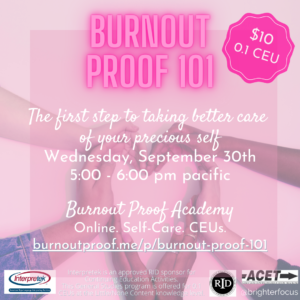 Burnout Proof 101. $10 0.1 CEU. The first step to taking better care of your precious self. Burnout Proof Academy. Online. Self-Care. CEUs. burnoutproof.me/p/burnout-proof-101. Interpretek is an approved RID sponsor for Continuing Education Activities. This General Studies program is offered for 0.1 CEUs at the Little/None Content knowledge level. @brighterfocus
