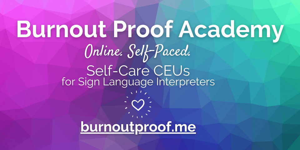 Image: Rainbow colored geometric background. Small heart in the center. Text: Burnout Proof Academy. Online. Self-Paced. Self-Care CEUs for Sign Language Interpreters. burnoutproof.me. Tag: october workshops self-care ceus