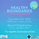 "dark blue background fading to light blue ""healthy boundaries for interpreters november 21, 2020 10:00 am - noon pacific burnout proof academy online self care ceus to register: burnoutproof.me"" Tag: healthy boundaries self-care"