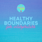 "blue fading into teal background with light blue and pink words ""healthy boundaries for interpreters"" Tag: november workshops self-care ceus"