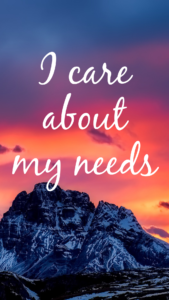 "snow capped mountain peaks with a orange, pink, and red sunset behind the mountains with white text ""i care about my needs"" Tag: affirmations self-care strategies"