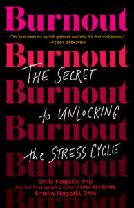 book cover. Burnout: The Secret to Unlocking the Stress Cycle. Emily Nagoski, PhD. Amelia Nagoski, DMA. tag: january 2021 interpreter self care