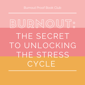 burnout proof book club, burnout: the secret to unlocking the stress cycle tag: february 2021 self-care