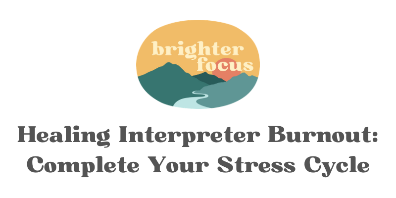 brighter focus logo with green mountains and a yellow background healing interpreter burnout: complete your stress cycle, Tag: april 2021 self-care