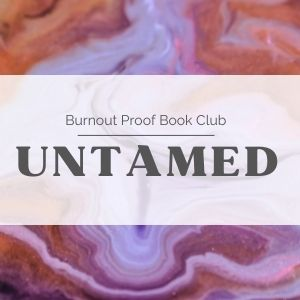 red, dark purple, and light purple swirled background with a transparent white rectangle in the middle, black text on top of rectangle reads burnout proof book club untamed; tag: burnout quiz