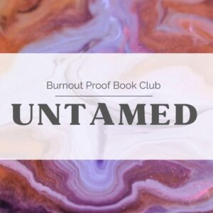 red, dark purple, and light purple swirled background with a transparent white rectangle in the middle, black text on top of rectangle reads burnout proof book club untamed; tag: september 2021 self-care