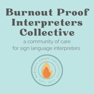 Burnout Proof Interpreters Collective. A community of care for sign language interpreters.