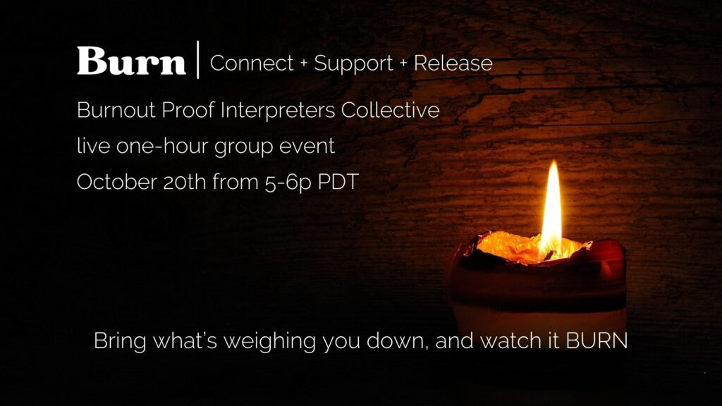 black background with yellow candle light, white text reading burn Connect + Support + Release, Burnout Proof Interpreters Collective, live one-hour group event, October 20th from 5-6p PDT, Bring what's weighing you down, and watch it BURN, tag: October 2021 Self-Care